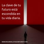 La clave de tu futuro, está escondida en tu vida diaria