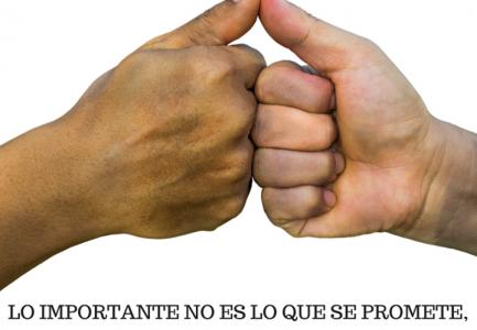 Lo importante no es lo que se promete, si no lo que se cumple.